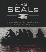 First Seals: The Untold Story of the Forging of America S Most Elite Unit