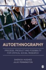 Autoethnography: Process, Product and Possibility for Critical Social Research