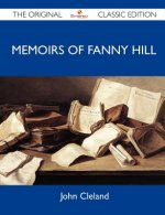 Memoirs of Fanny Hill - The Original Classic Edition