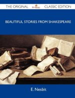 Beautiful Stories from Shakespeare - The Original Classic Edition