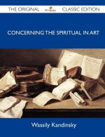 Concerning the Spiritual in Art - The Original Classic Edition