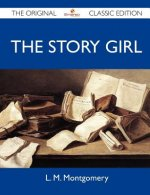 The Story Girl - The Original Classic Edition