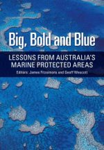 Big, Bold and Blue: Lessons from Australia S Marine Protected Areas