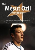 The Mesut Ozil Handbook - Everything You Need to Know about Mesut Ozil