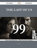 The Last of Us 99 Success Secrets - 99 Most Asked Questions on the Last of Us - What You Need to Know