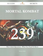 Mortal Kombat 239 Success Secrets - 239 Most Asked Questions on Mortal Kombat - What You Need to Know
