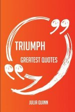 Triumph Greatest Quotes - Quick, Short, Medium or Long Quotes. Find the Perfect Triumph Quotations for All Occasions - Spicing Up Letters, Speeches, a