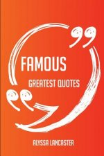 Famous Greatest Quotes - Quick, Short, Medium or Long Quotes. Find the Perfect Famous Quotations for All Occasions - Spicing Up Letters, Speeches, and