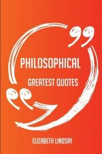 Philosophical Greatest Quotes - Quick, Short, Medium or Long Quotes. Find the Perfect Philosophical Quotations for All Occasions - Spicing Up Letters,