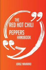 The Red Hot Chili Peppers Handbook - Everything You Need to Know about Red Hot Chili Peppers