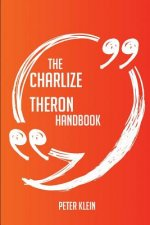 The Charlize Theron Handbook - Everything You Need to Know about Charlize Theron