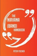 The Nirvana (Band) Handbook - Everything You Need to Know about Nirvana (Band)
