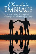 Claudia's Embrace: A True Story of Finding Love, Enduring Loss, and Building a Legacy