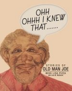 Ohh Ohhh I Knew That.......: Stories of Old Man Joe