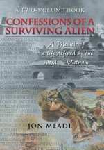 Confessions of a Surviving Alien: A Memoir of a Life Defined by One Word-Vietnam