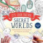 Let's Color Together: Secret Worlds: A Shareable Coloring Book for Parents and Kids