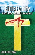 Christianity; Our Great Hope, or Angelic Deception?