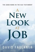 A New Look at Job: The Good News in the Old Testament