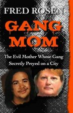 Gang Mom: The Evil Mother Whose Gang Secretly Preyed on a City