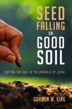 Seed Falling on Good Soil: Rooting Our Lives in the Parables of Jesus
