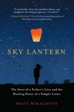 Sky Lantern: The Story of a Father S Love and the Healing Power of a Simple Letter