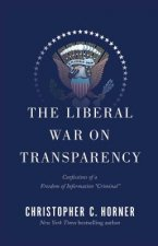 The Liberal War on Transparency: Confessions of a Freedom of Information