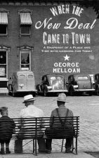 When the New Deal Came to Town: A Snapshot of a Place and Time with Lessons for Today