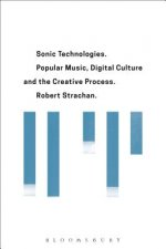 Sonic Technologies: Popular Music, Digital Culture and the Creative Process