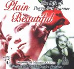 Plain Beautiful: The Life of Peggy Ann Garner