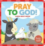 Pray to God!: Frolic First Faith