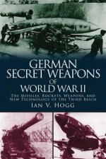 German Secret Weapons of World War II: The Missiles, Rockets, Weapons, and New Technology of the Third Reich