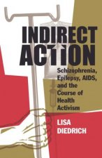 Indirect Action: Schizophrenia, Epilepsy, AIDS, and the Course of Health Activism