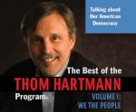 The Best of the Thom Hartmann Program, Volume 1: We the People