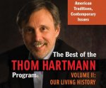 The Best of the Thom Hartmann Program, Volume 2: Our Living History