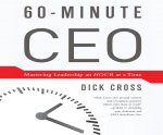60-Minute CEO: Mastering Leadershiop an Hour at a Time