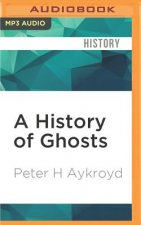 A History of Ghosts: The True Story of Seances, Mediums, Ghosts and Ghostbusters