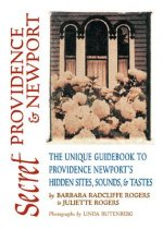 Secret Providence & Newport: The Unique Guidebook to Providence & Newport's Hidden Sites, Sounds & Tastes