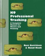 K9 Professional Tracking: A Complete Manual for Theory and Training