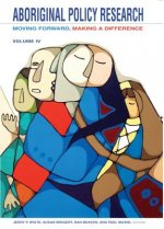 Aboriginal Policy Research, Volume 4: Moving Forward, Making a Difference