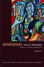 Aboriginal Policy Research, Volume VII: A History of Treaties and Policies