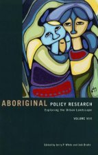 Aboriginal Policy Research, Volume VIII: Exploring the Urban Landscape