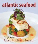 Atlantic Seafood: Recipes from Chef Michael Howell