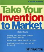 Take Your Invention to Market: Develop Your Ideas Into Successful Products and Services.