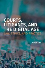 Courts, Litigants, and the Digital Age 2/E: Law, Ethics, and Practice