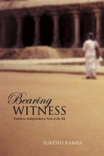 Bearing Witness: Partition, Independence, End of the Raj