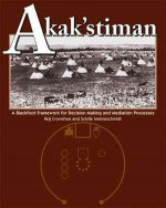 Akak'stiman: A Blackfoot Framework for Decision-Making and Mediation Processes (New)