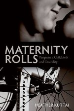 Maternity Rolls: Pregnancy, Childbirth and Disability
