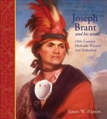 Joseph Brant and His World: Eighteenth-Century Mohawk Warrior and Statesman