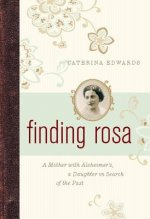 Finding Rosa: A Mother with Alzheimer's, a Daughter in Search of the Past