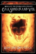 Caul, Shroud and Veil - Book 1 of the Fire Raisers Trilogy